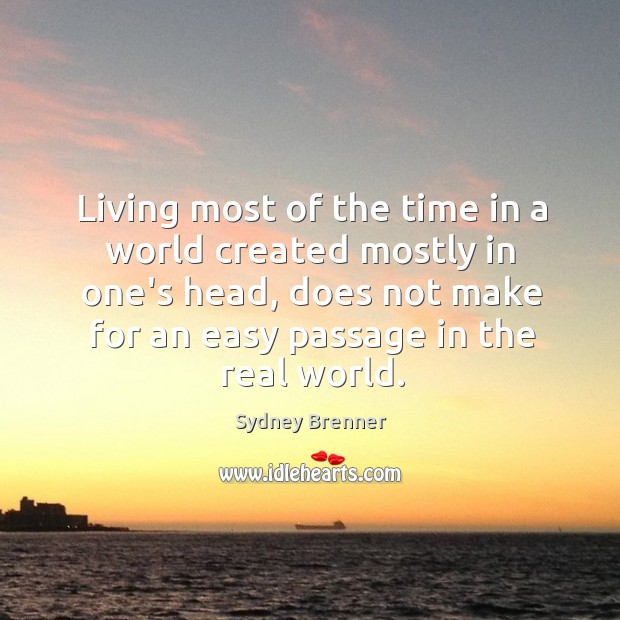 Living most of the time in a world created mostly in one's Sydney Brenner Picture Quote