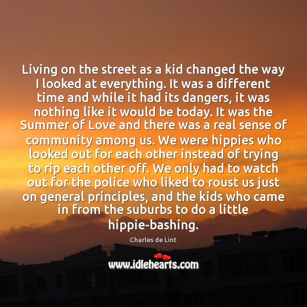 Living on the street as a kid changed the way I looked Charles de Lint Picture Quote