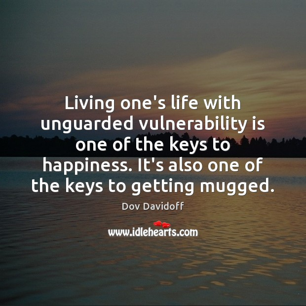 Image, Living one's life with unguarded vulnerability is one of the keys to