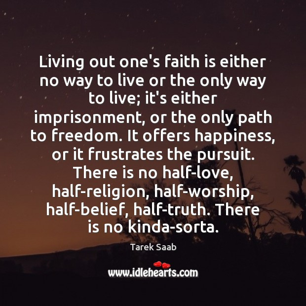 Living out one's faith is either no way to live or the Faith Quotes Image