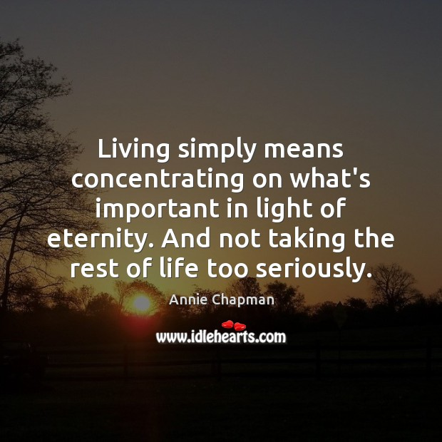 Image, Living simply means concentrating on what's important in light of eternity. And