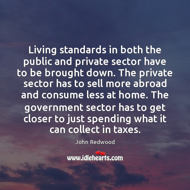 Living standards in both the public and private sector have to be Image