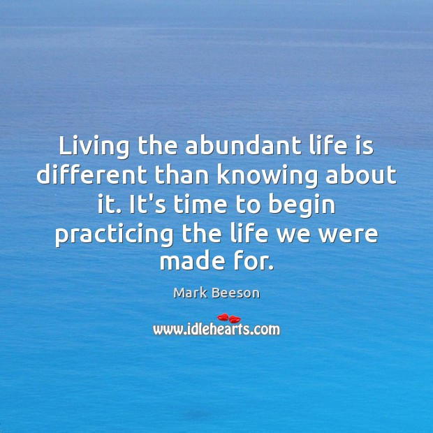 Image, Living the abundant life is different than knowing about it. It's time