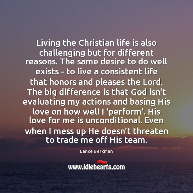 Living the Christian life is also challenging but for different reasons. The Image