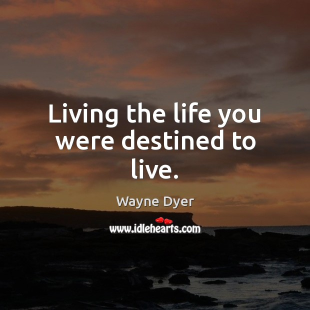 Living the life you were destined to live. Image