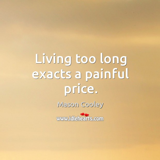Living too long exacts a painful price. Image