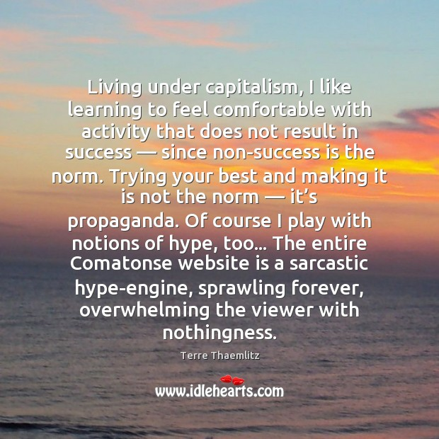 Living under capitalism, I like learning to feel comfortable with activity that Sarcastic Quotes Image