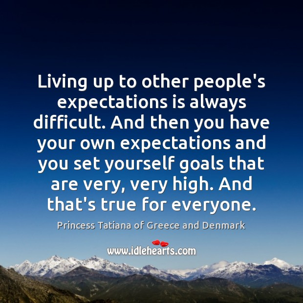 Living up to other people's expectations is always difficult. And then you Image