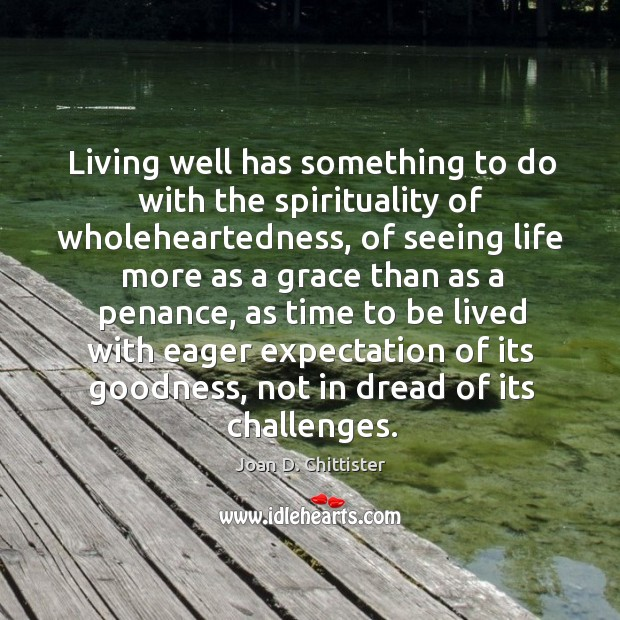 Living well has something to do with the spirituality of wholeheartedness, of Image