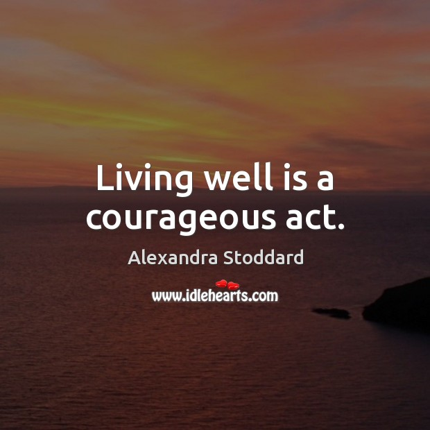 Image, Living well is a courageous act.