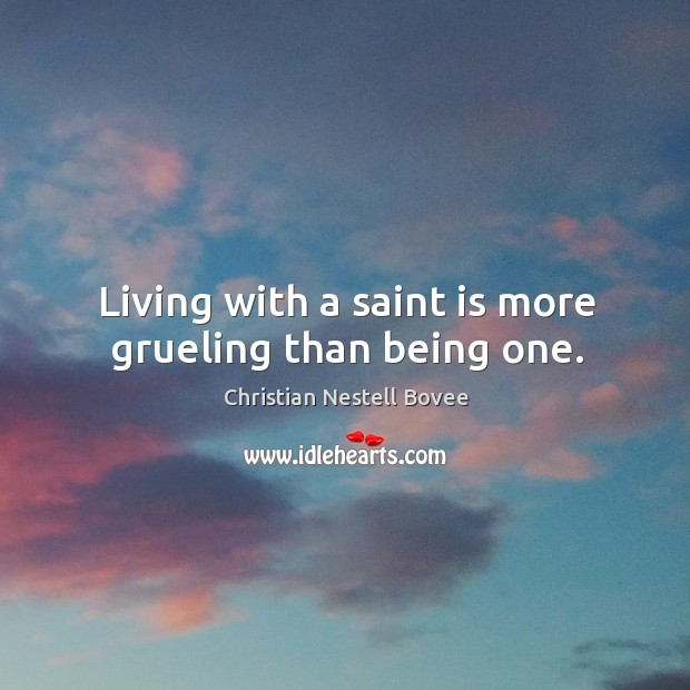 Image, Living with a saint is more grueling than being one.