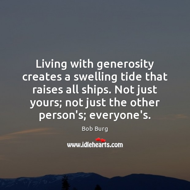 Image, Living with generosity creates a swelling tide that raises all ships. Not