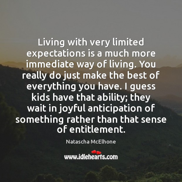 Living with very limited expectations is a much more immediate way of Image