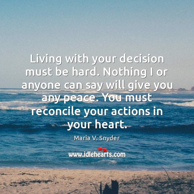 Living with your decision must be hard. Nothing I or anyone can Maria V. Snyder Picture Quote