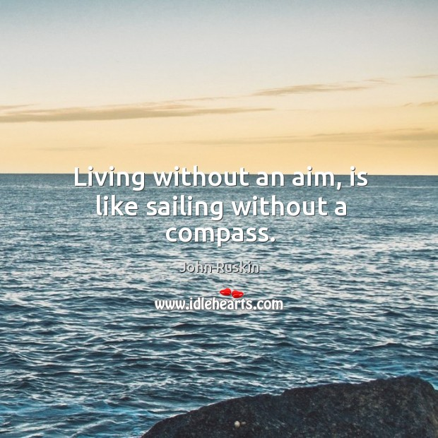 Image, Living without an aim, is like sailing without a compass.