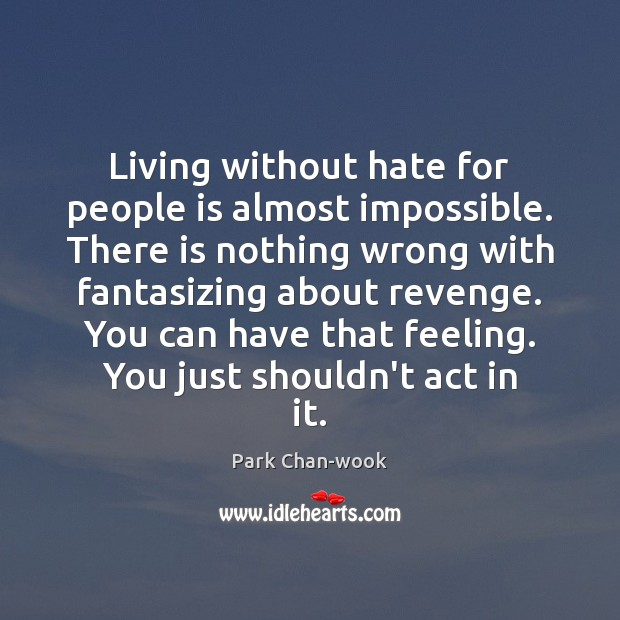 Living without hate for people is almost impossible. There is nothing wrong Image