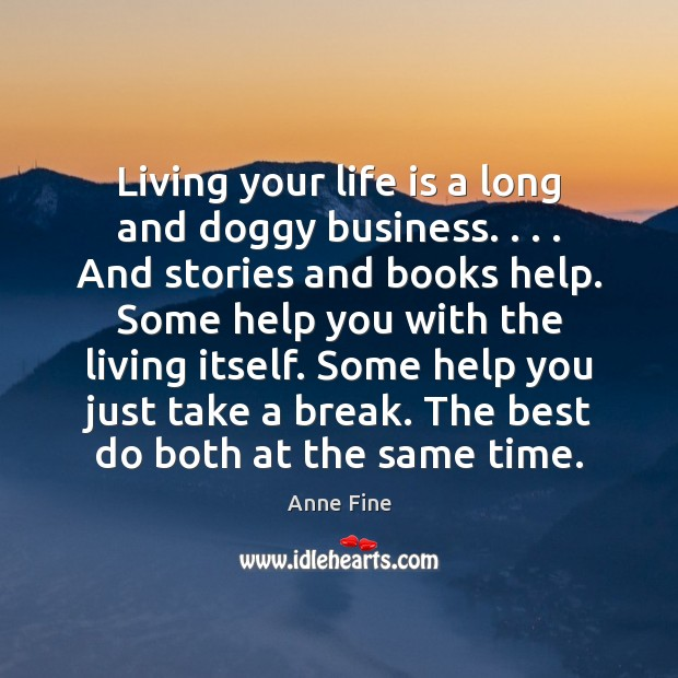 Living your life is a long and doggy business. . . . And stories and Image
