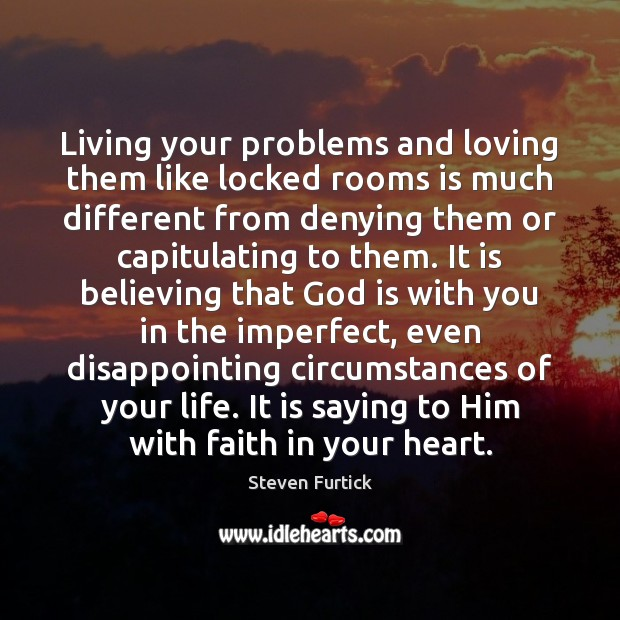 Living your problems and loving them like locked rooms is much different Steven Furtick Picture Quote