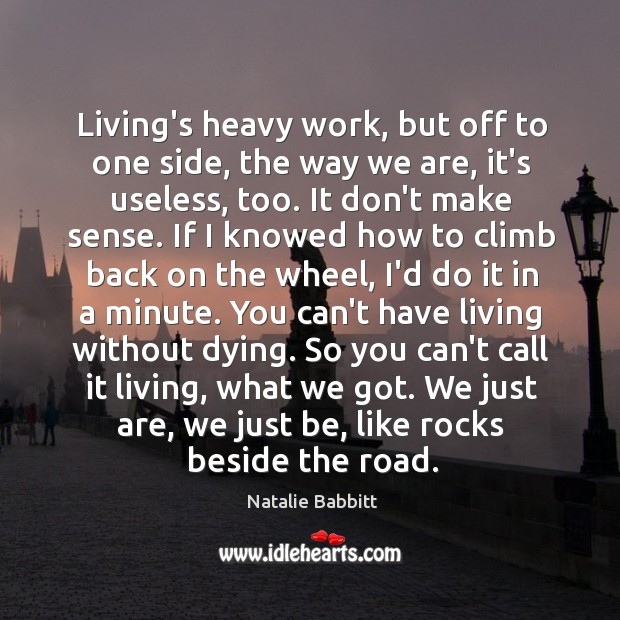 Living's heavy work, but off to one side, the way we are, Natalie Babbitt Picture Quote