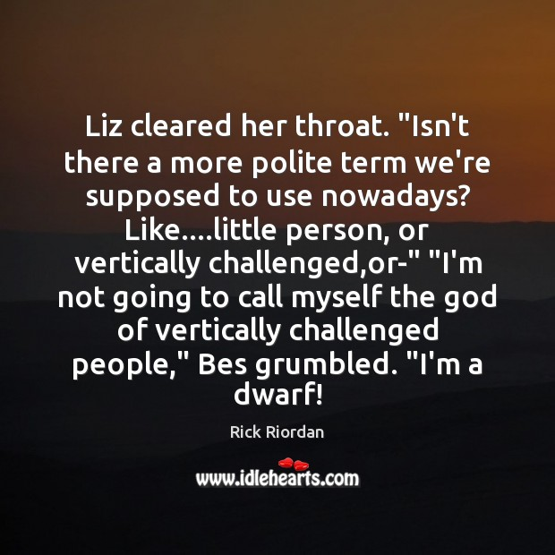 """Liz cleared her throat. """"Isn't there a more polite term we're supposed Rick Riordan Picture Quote"""