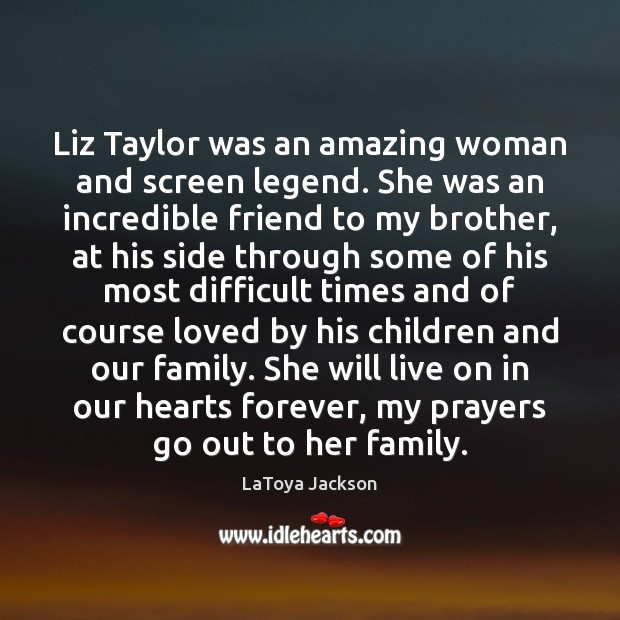 Liz Taylor was an amazing woman and screen legend. She was an LaToya Jackson Picture Quote