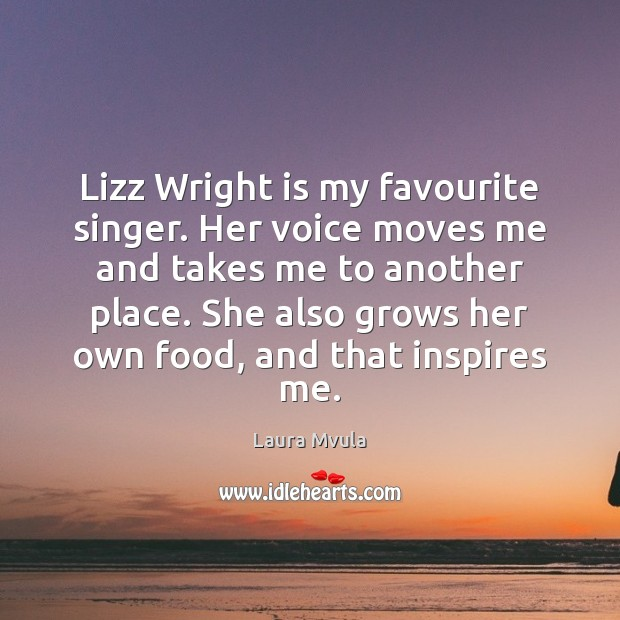 Lizz Wright is my favourite singer. Her voice moves me and takes Laura Mvula Picture Quote