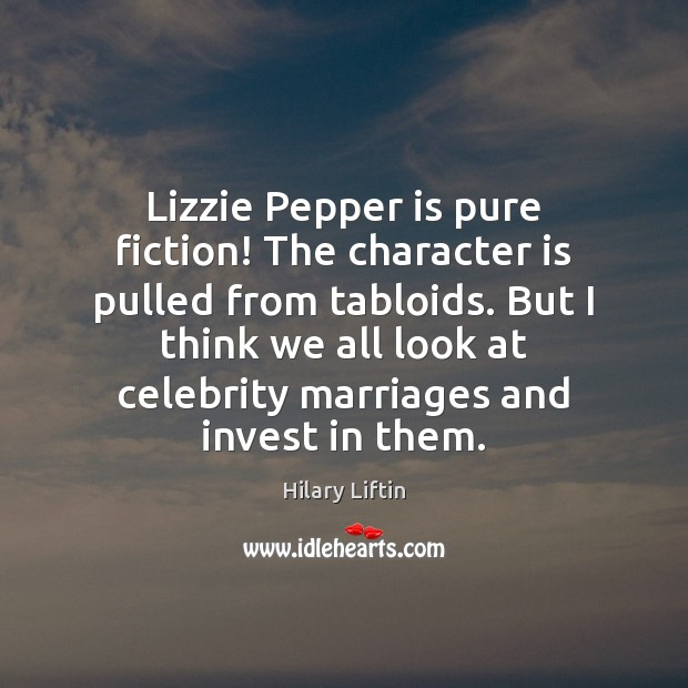 Lizzie Pepper is pure fiction! The character is pulled from tabloids. But Character Quotes Image