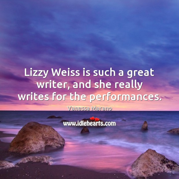 Lizzy Weiss is such a great writer, and she really writes for the performances. Image
