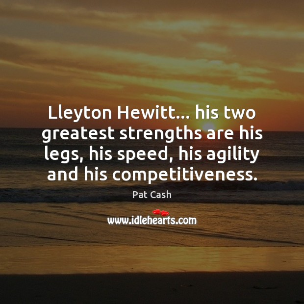 Image, Lleyton Hewitt… his two greatest strengths are his legs, his speed, his
