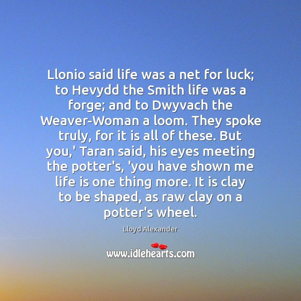 Llonio said life was a net for luck; to Hevydd the Smith Lloyd Alexander Picture Quote