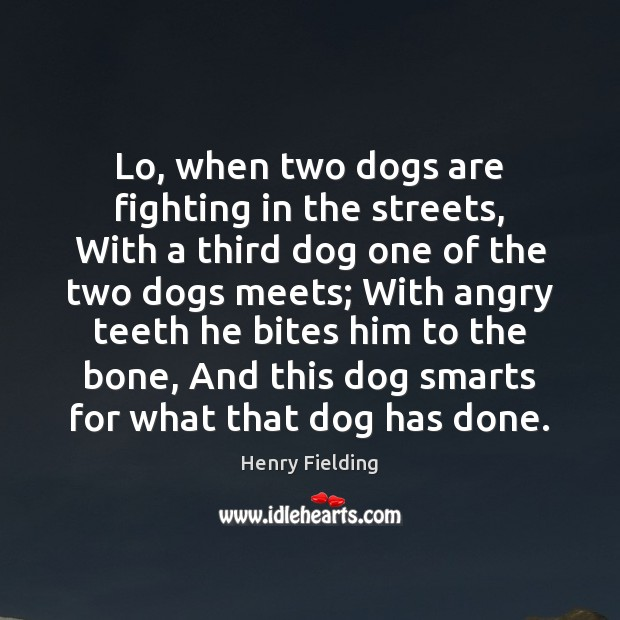 Lo, when two dogs are fighting in the streets, With a third Image