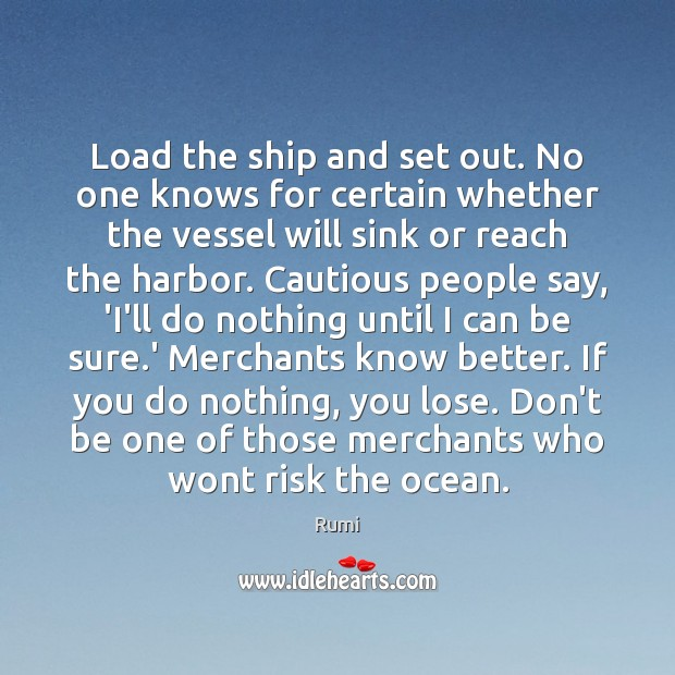 Load the ship and set out. No one knows for certain whether Image