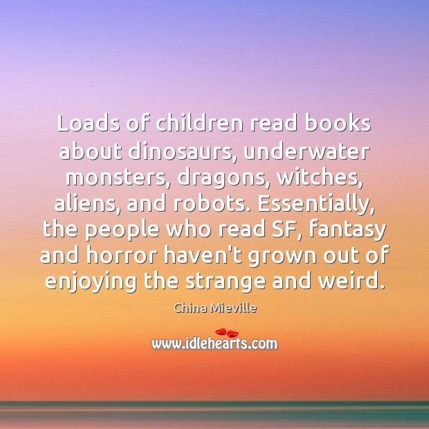 Image, Loads of children read books about dinosaurs, underwater monsters, dragons, witches, aliens,