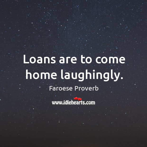 Loans are to come home laughingly. Faroese Proverbs Image