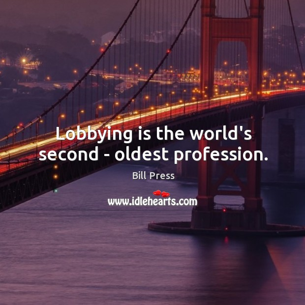 Lobbying is the world's second – oldest profession. Image