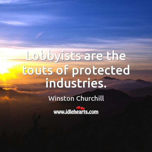 Image, Lobbyists are the touts of protected industries.
