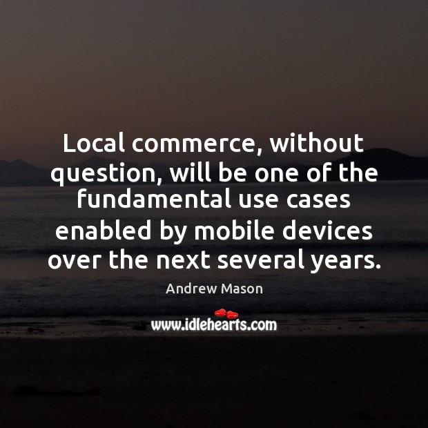 Local commerce, without question, will be one of the fundamental use cases Image