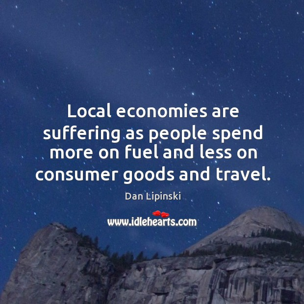 Local economies are suffering as people spend more on fuel and less on consumer goods and travel. Image