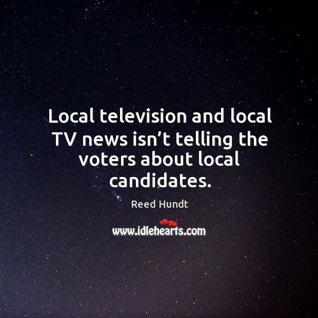 Local television and local tv news isn't telling the voters about local candidates. Image