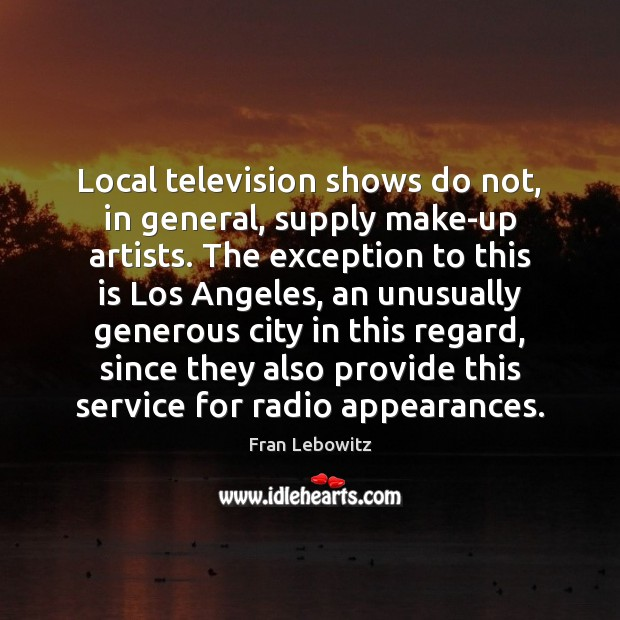 Image, Local television shows do not, in general, supply make-up artists. The exception
