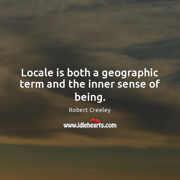 Locale is both a geographic term and the inner sense of being. Image