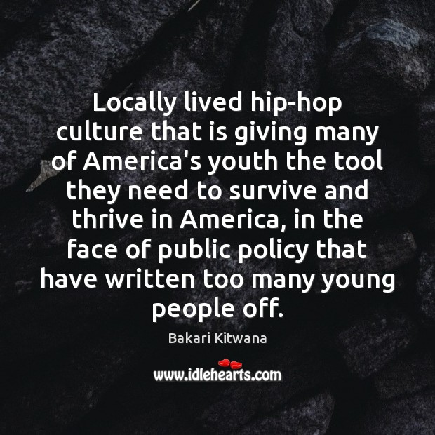 Locally lived hip-hop culture that is giving many of America's youth the Image
