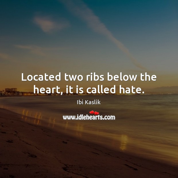 Located two ribs below the heart, it is called hate. Image