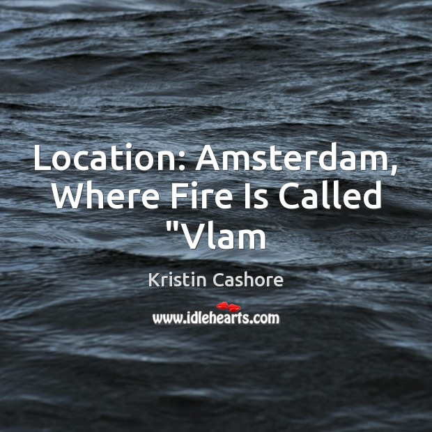 "Location: Amsterdam, Where Fire Is Called ""Vlam Image"