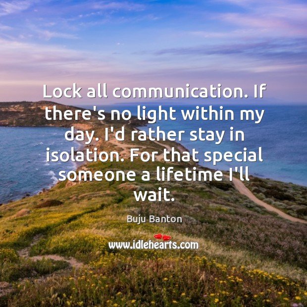 Lock all communication. If there's no light within my day. I'd rather Buju Banton Picture Quote
