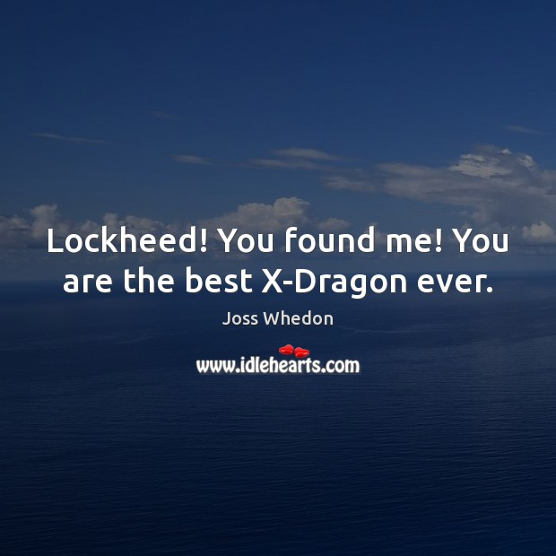 Image, Lockheed! You found me! You are the best X-Dragon ever.
