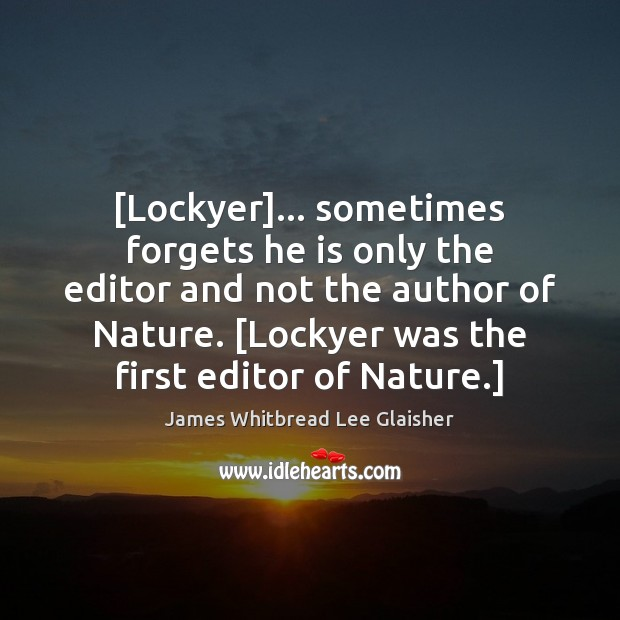 [Lockyer]… sometimes forgets he is only the editor and not the author Image