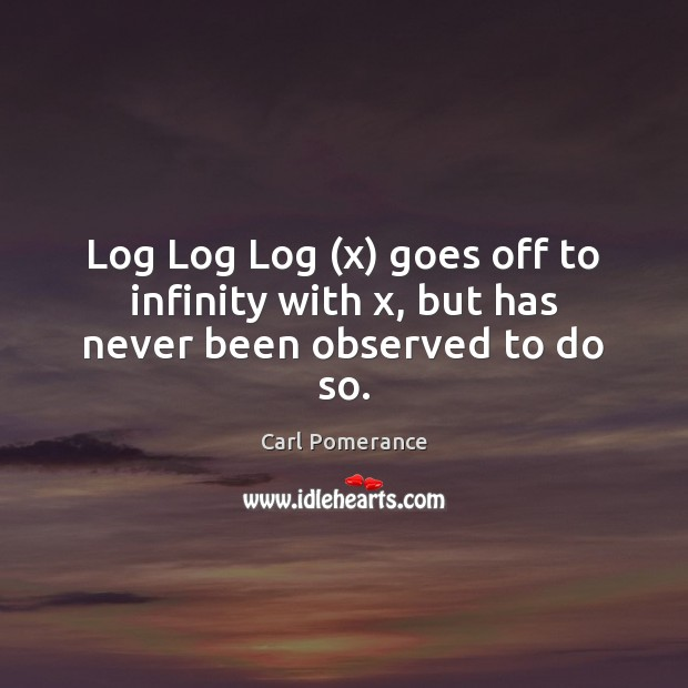 Log Log Log (x) goes off to infinity with x, but has never been observed to do so. Image