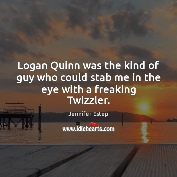 Logan Quinn was the kind of guy who could stab me in the eye with a freaking Twizzler. Image