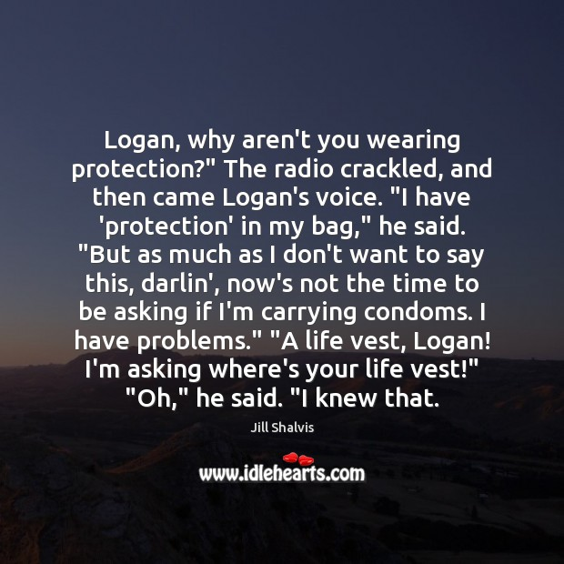 "Image, Logan, why aren't you wearing protection?"" The radio crackled, and then came"